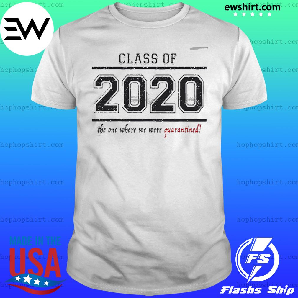 Class Of 2020 The One When We Were Quarantined Shirt