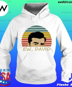 Ew David Schitts Creek Shirt Hoodie