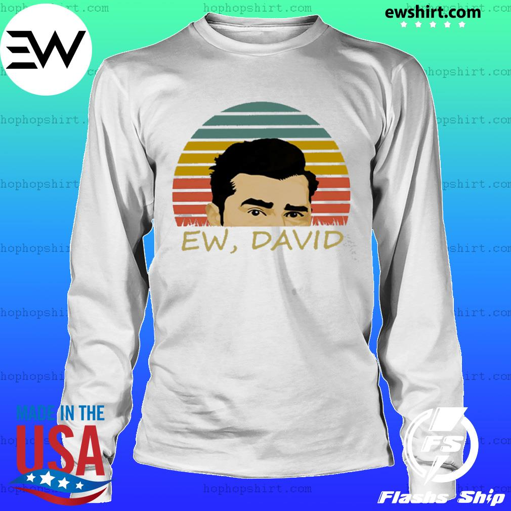 Ew David Schitts Creek Shirt LongSleeve