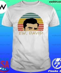 Ew David Schitts Creek Shirt