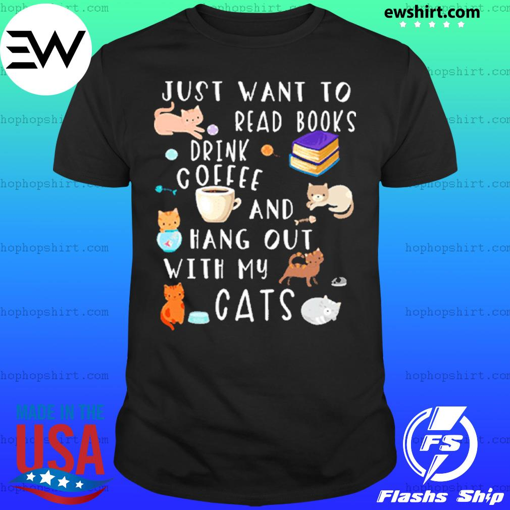 I want to read a book drink coffee and hang out with my cat shirt