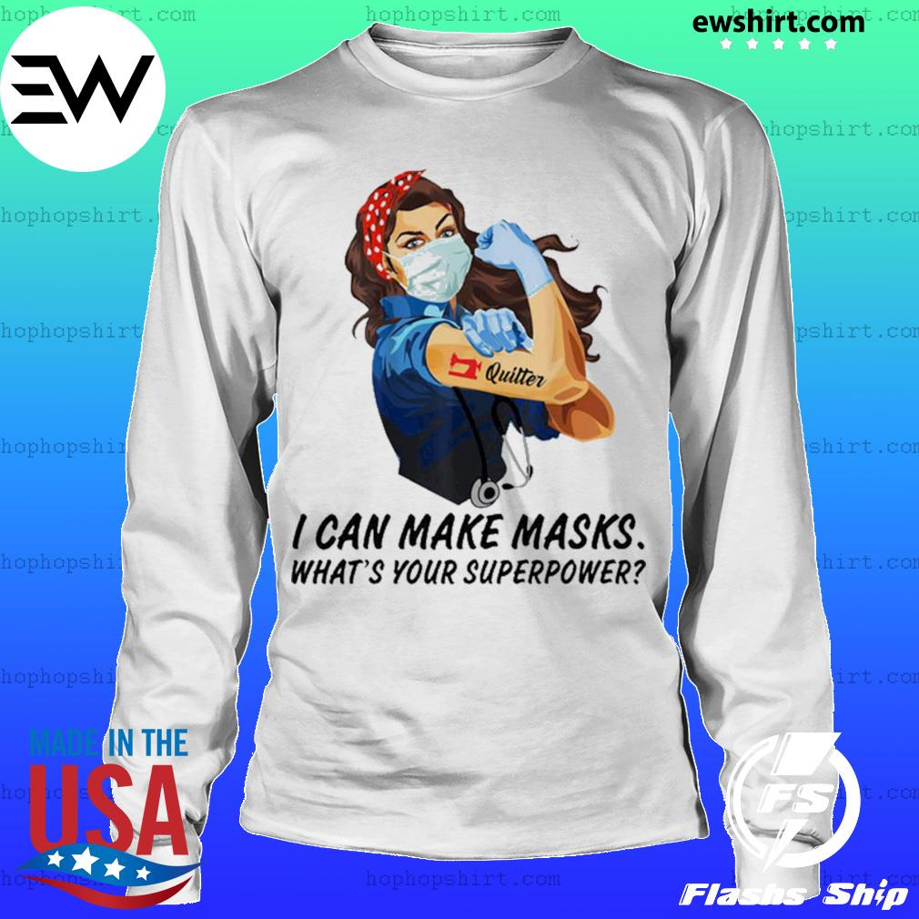 Quilter I can make masks what's your superpower s LongSleeve