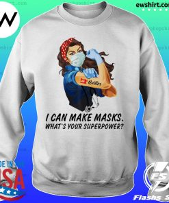 Quilter I can make masks what's your superpower s Sweater