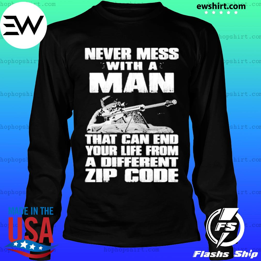 Sniper Never Mess with A Man That Can End Your Life from A Different Zip Code Shirt LongSleeve