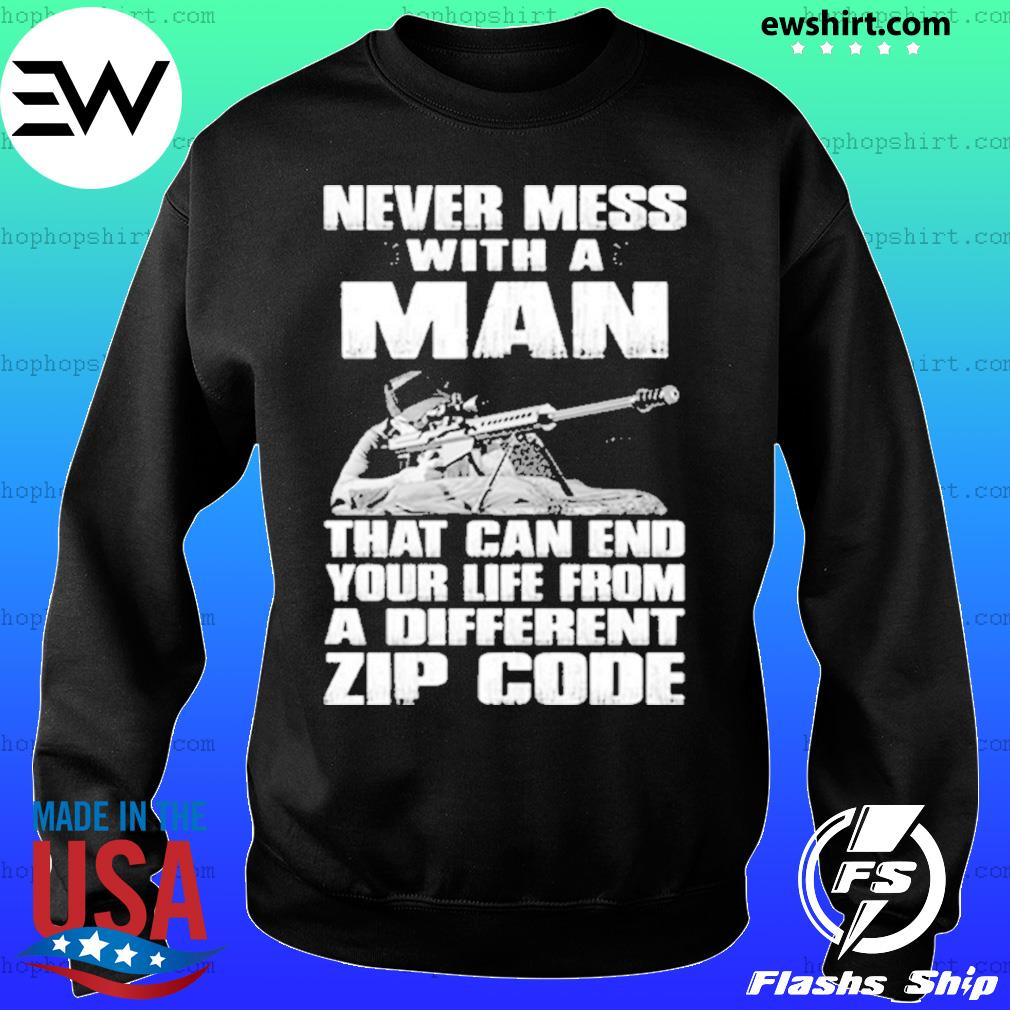Sniper Never Mess with A Man That Can End Your Life from A Different Zip Code Shirt Sweater