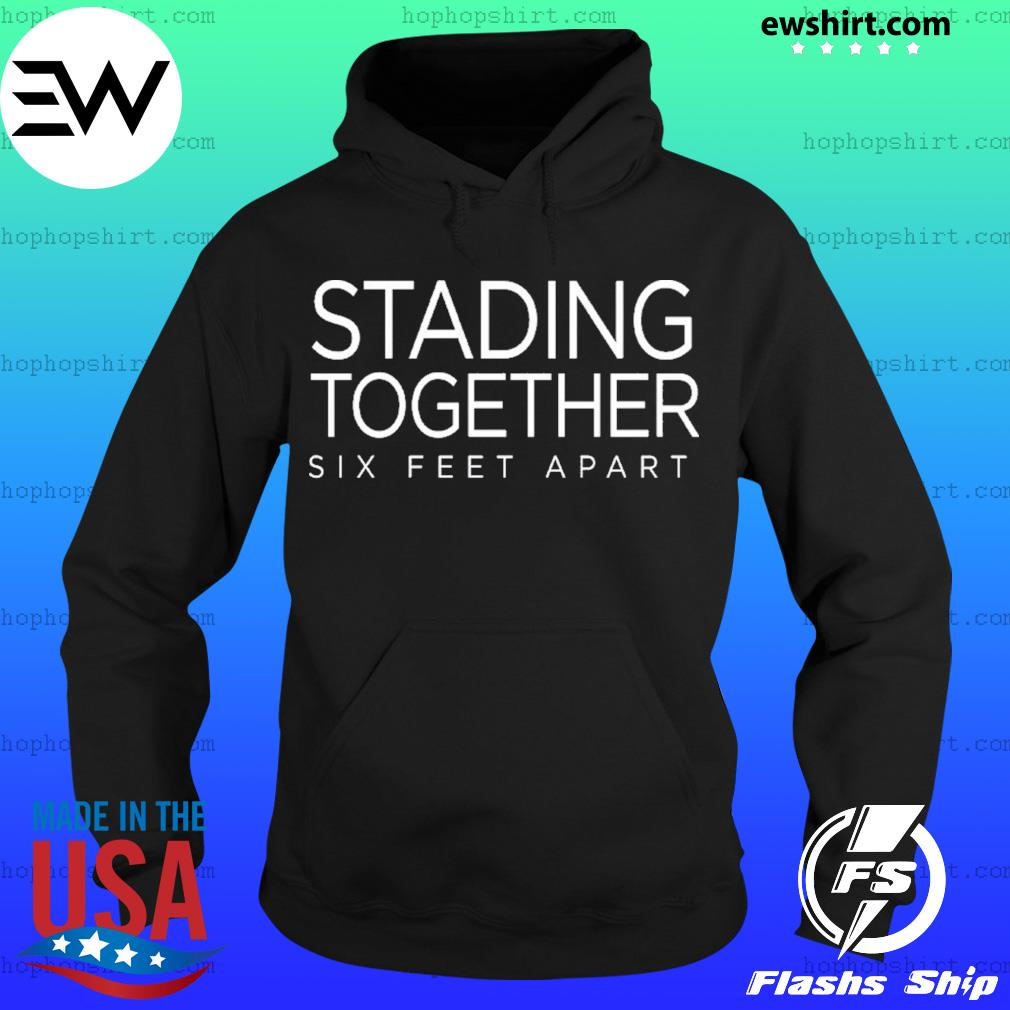Stading Together Six Feet Apart Shirt, Hoodie, Sweater