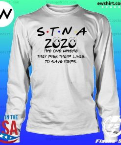 STNA 2020 the one where they risk their lives to save yours Shirt LongSleeve