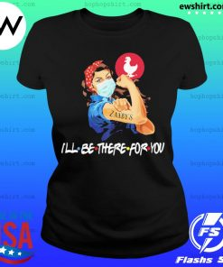 Strong woman 2020 tattoos zaxbys I'll be there for you covid 19 s Ladies Tee