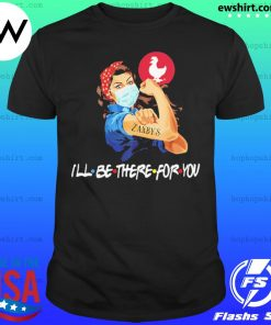 Strong woman 2020 tattoos zaxbys I'll be there for you covid 19 shirt