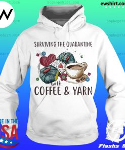 Surviving the quarantine with coffee and yarn s Hoodie