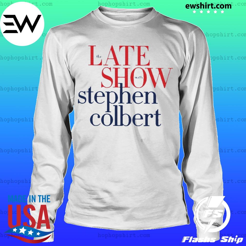 The late show Stephen colbert colbertlateshow s LongSleeve