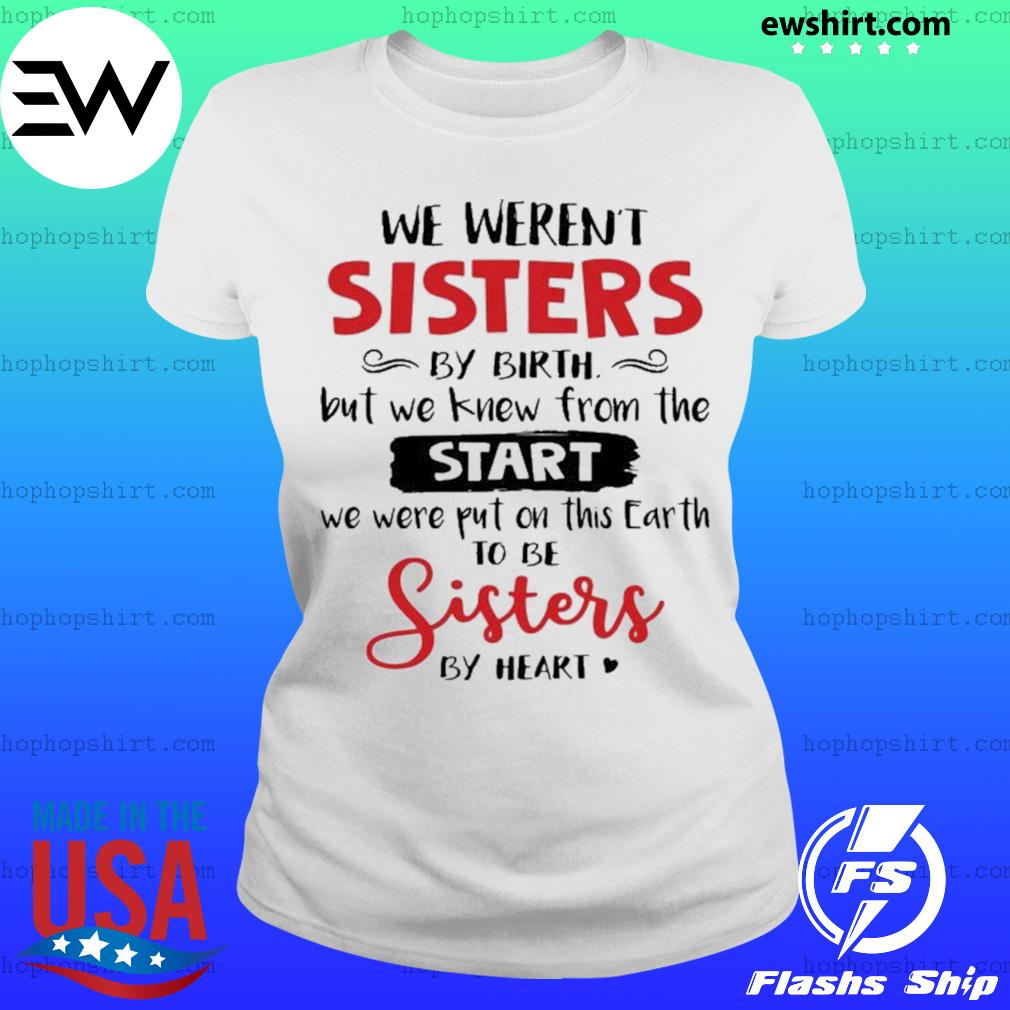 We weren't sisters by birth but we to be sisters by heart s Ladies Tee