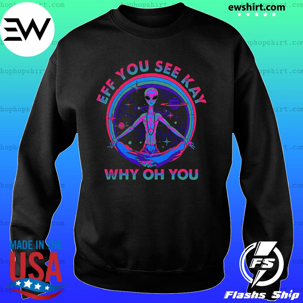 Alien Eff You See Kay Why Oh You Shirt Sweater