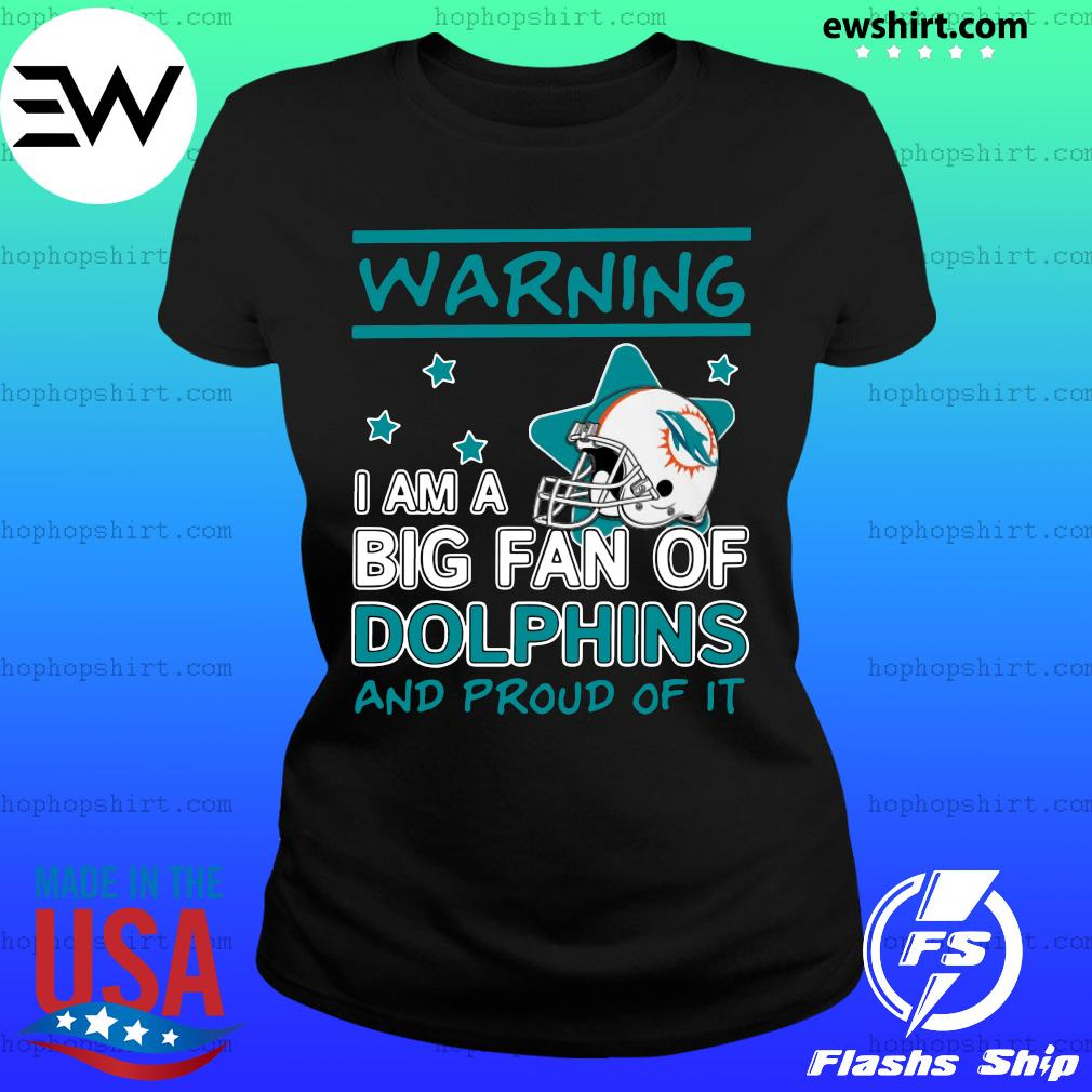 Warning I Am A Big Fan Of Dolphins And Proud Of It Shirt Ladies Tee