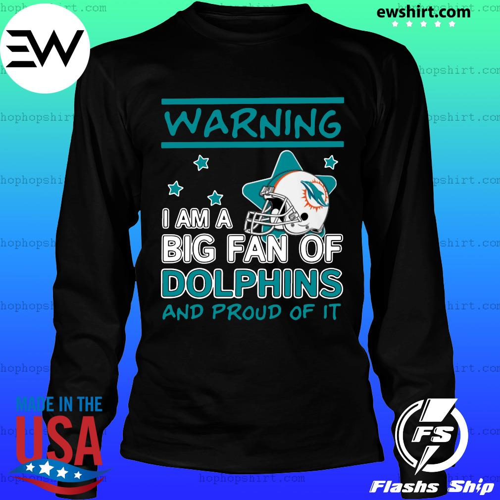 Warning I Am A Big Fan Of Dolphins And Proud Of It Shirt LongSleeve