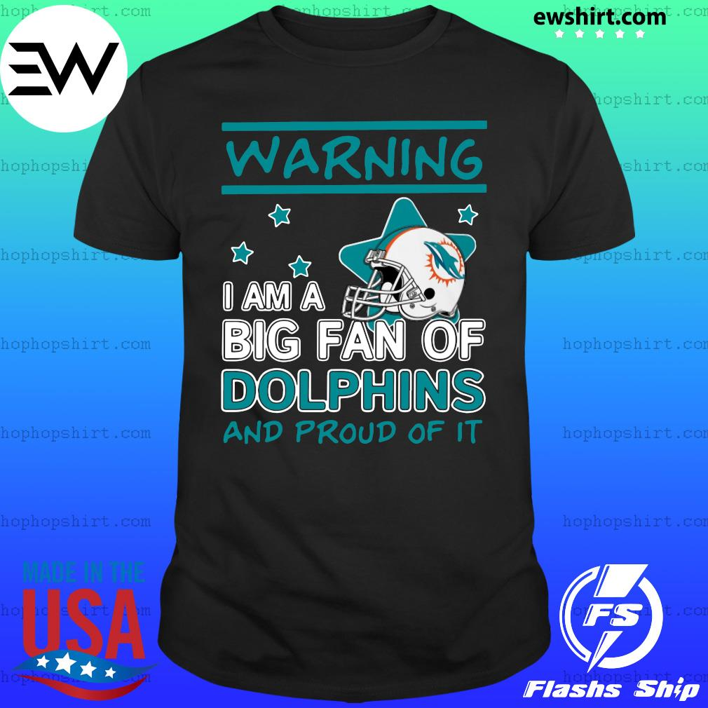 Warning I Am A Big Fan Of Dolphins And Proud Of It Shirt