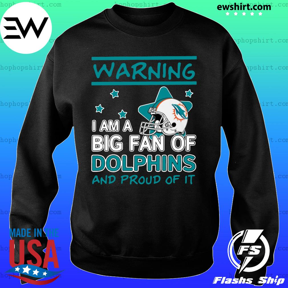 Warning I Am A Big Fan Of Dolphins And Proud Of It Shirt Sweater