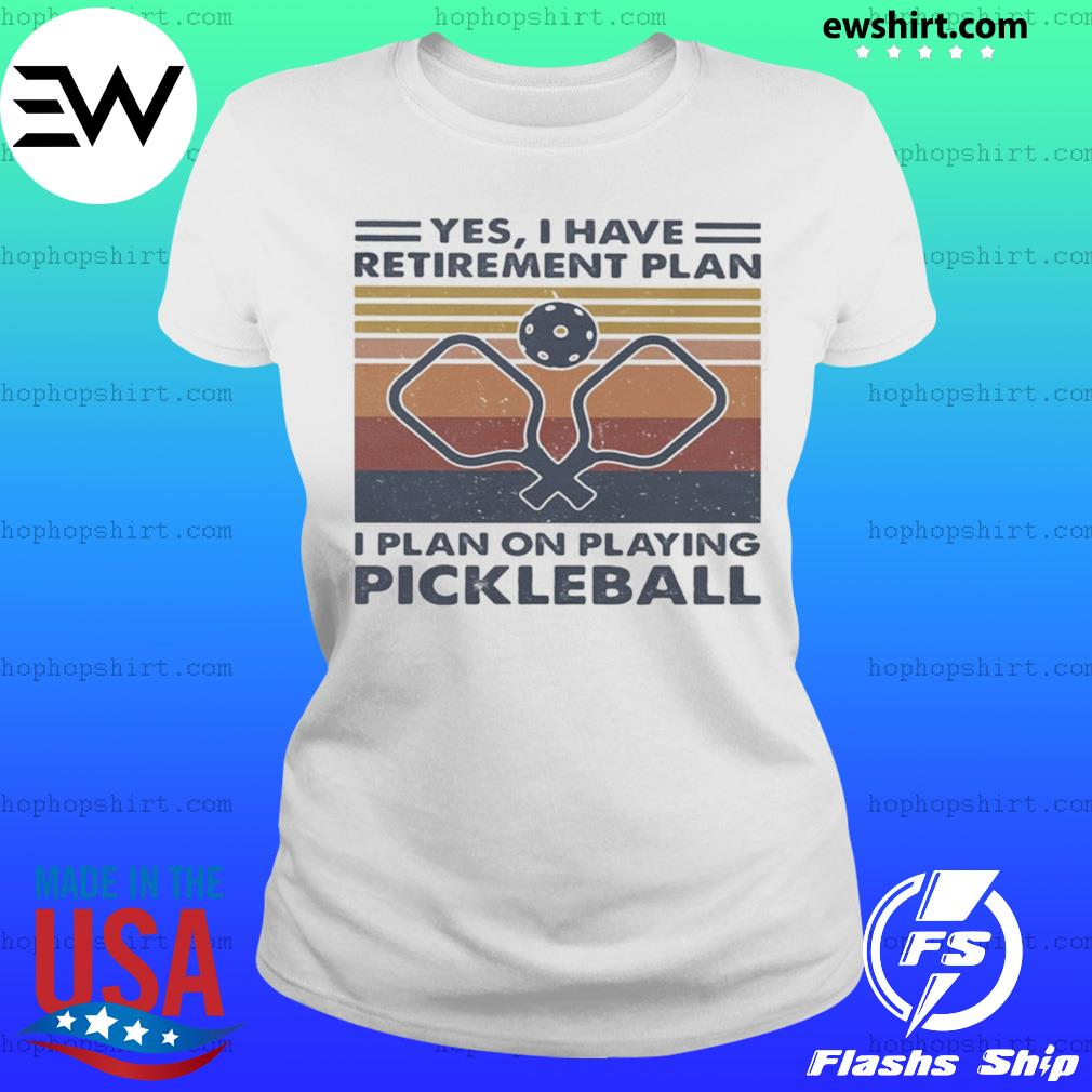 Yes i have retirement plan i plan on playing pickleball vintage retro s Ladies Tee