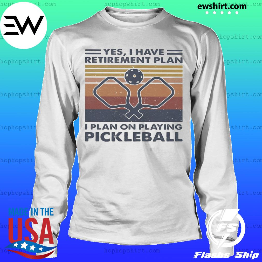 Yes i have retirement plan i plan on playing pickleball vintage retro s LongSleeve