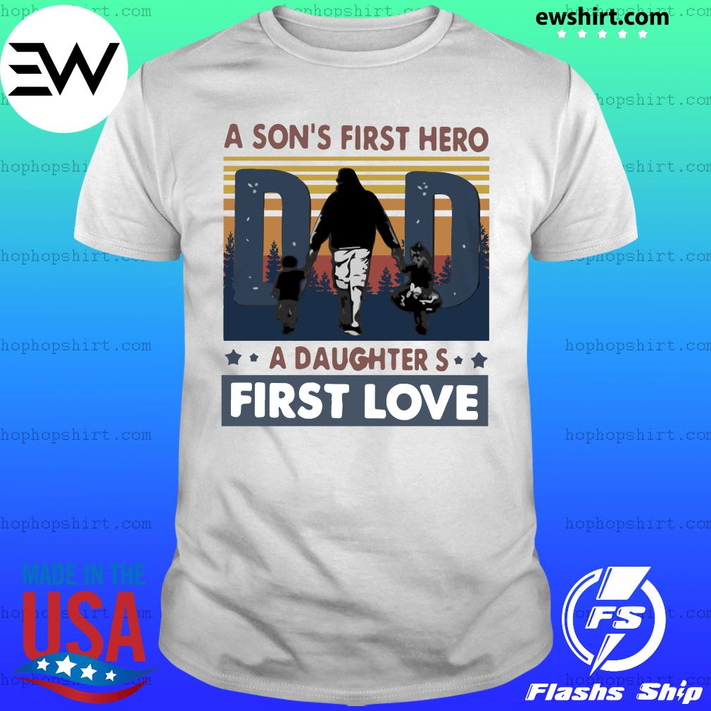 A Son's First Hero Dad A Daughter's First Love Vintage Shirt