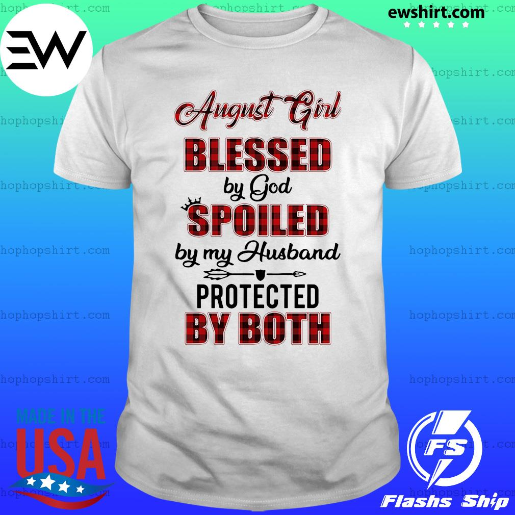 August Girl Blessed By God Spoiled By My Husband Protected By Both Shirt
