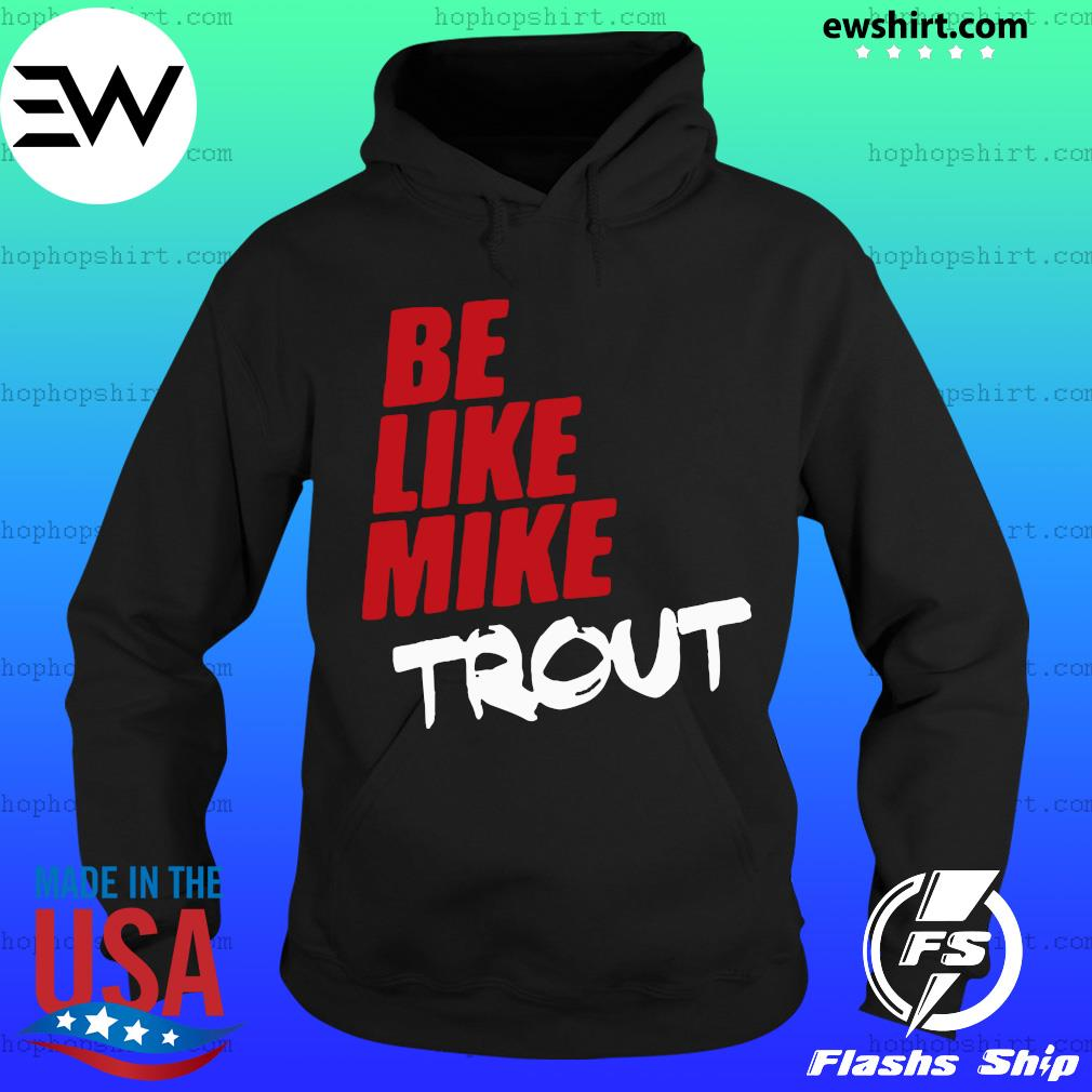 Be Like Mike Trout T-Shirt Hoodie