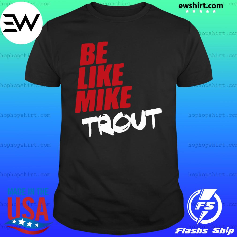 Be Like Mike Trout T-Shirt