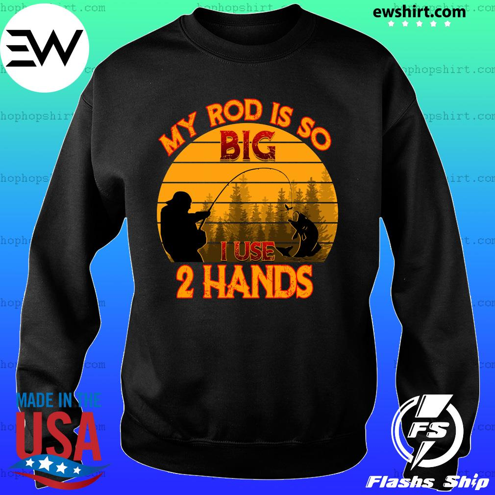 Fishing My Rod Is So Big I Use 2 Hands Vintage Retro Shirt Sweater