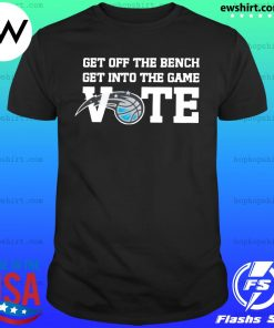 Get Off The Bench Get Into The Game Vote Shirt