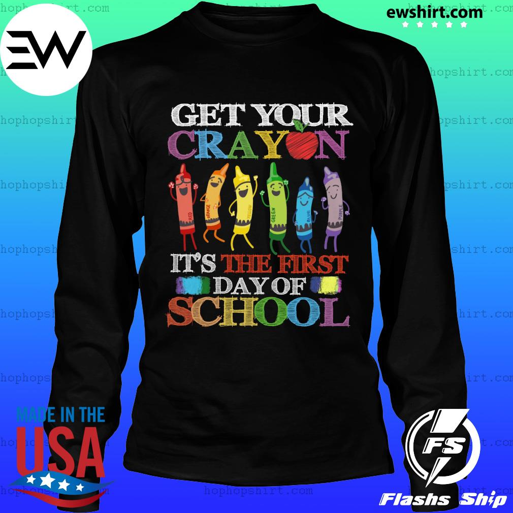 Get your cray on it's the first day of school back to school s LongSleeve