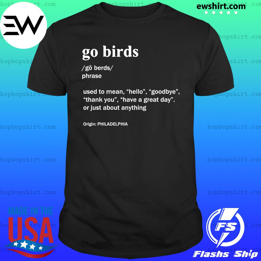 Go Birds Use To Mean Hello Goodbye Thank You Have A Great Day Or Just About Anything Shirt