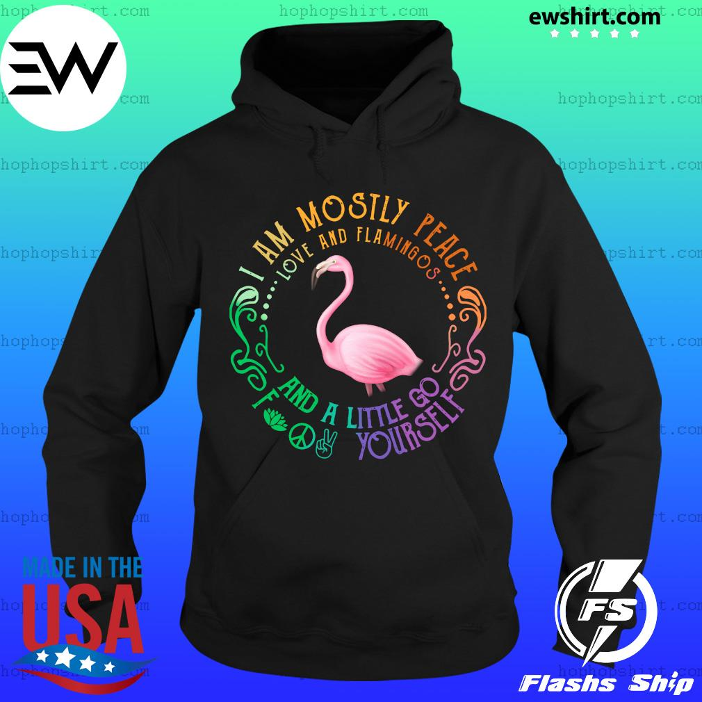 I am mostly peace love and Flamingos and a little go fuck yourself s Hoodie