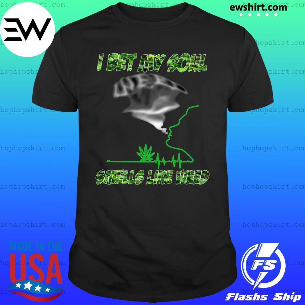 I Bet My Soul Smells Like Weed Shirt