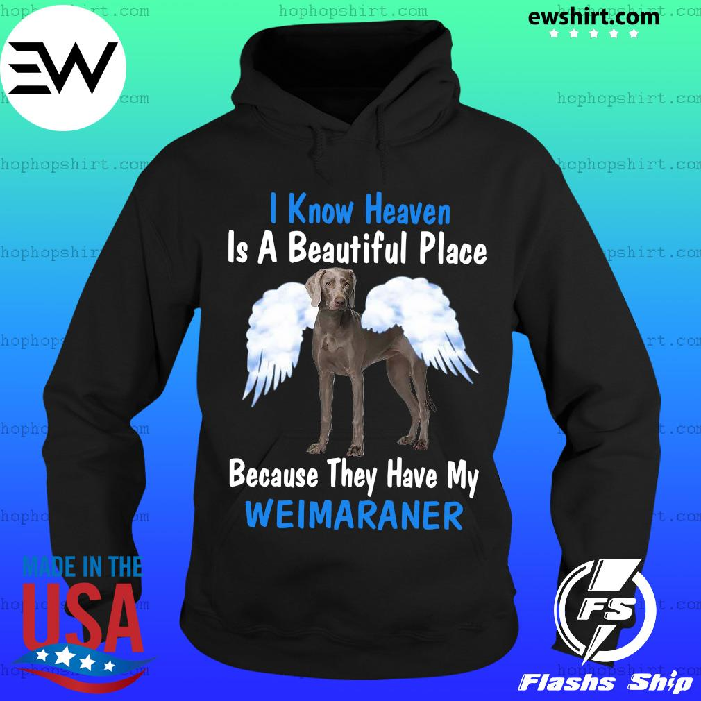 I Know Heaven Is A Beautiful Place Because They Have My Weimaraner Shirt Hoodie