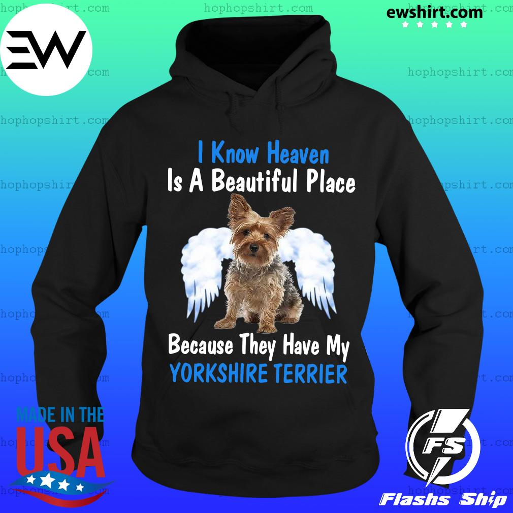 I Know Heaven Is A Beautiful Place Because They Have My Yorkshire Terrier Shirt Hoodie