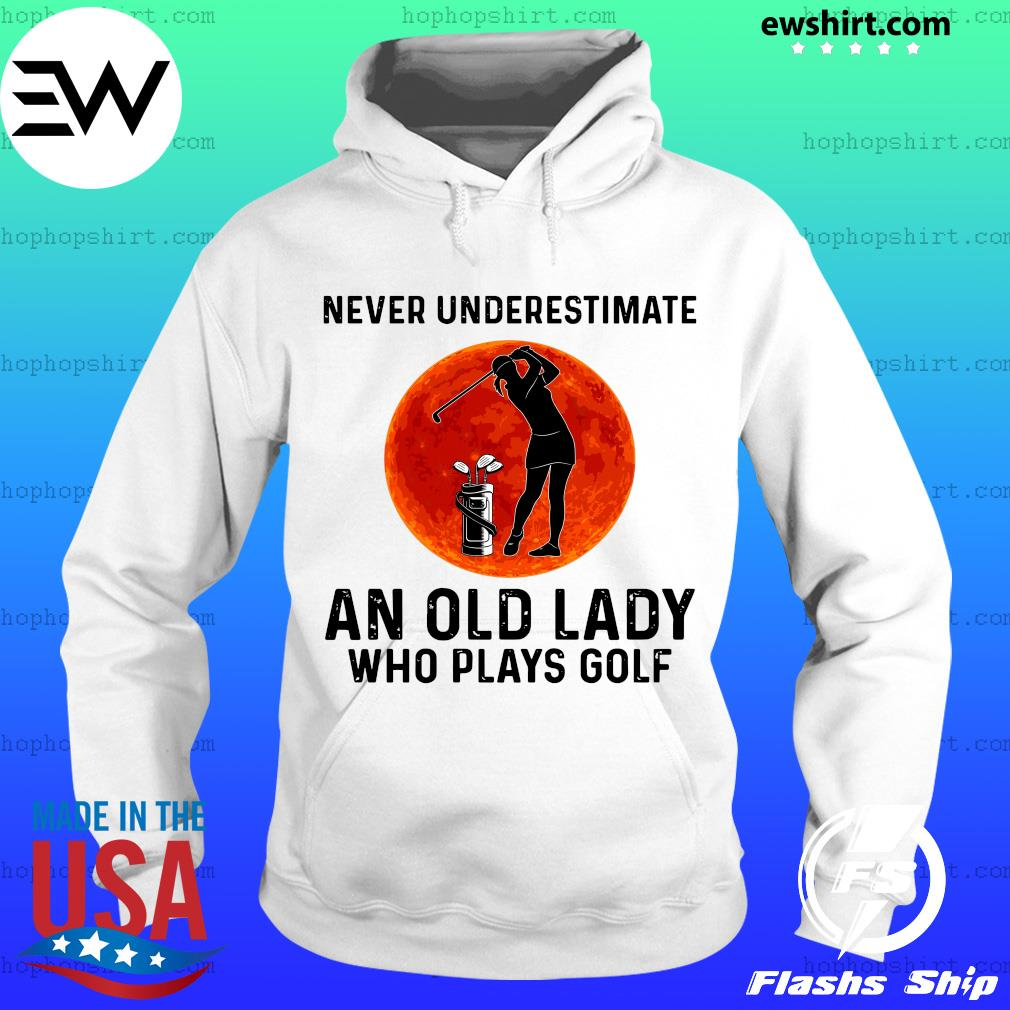 Never underestimate and old lady who plays golf s Hoodie