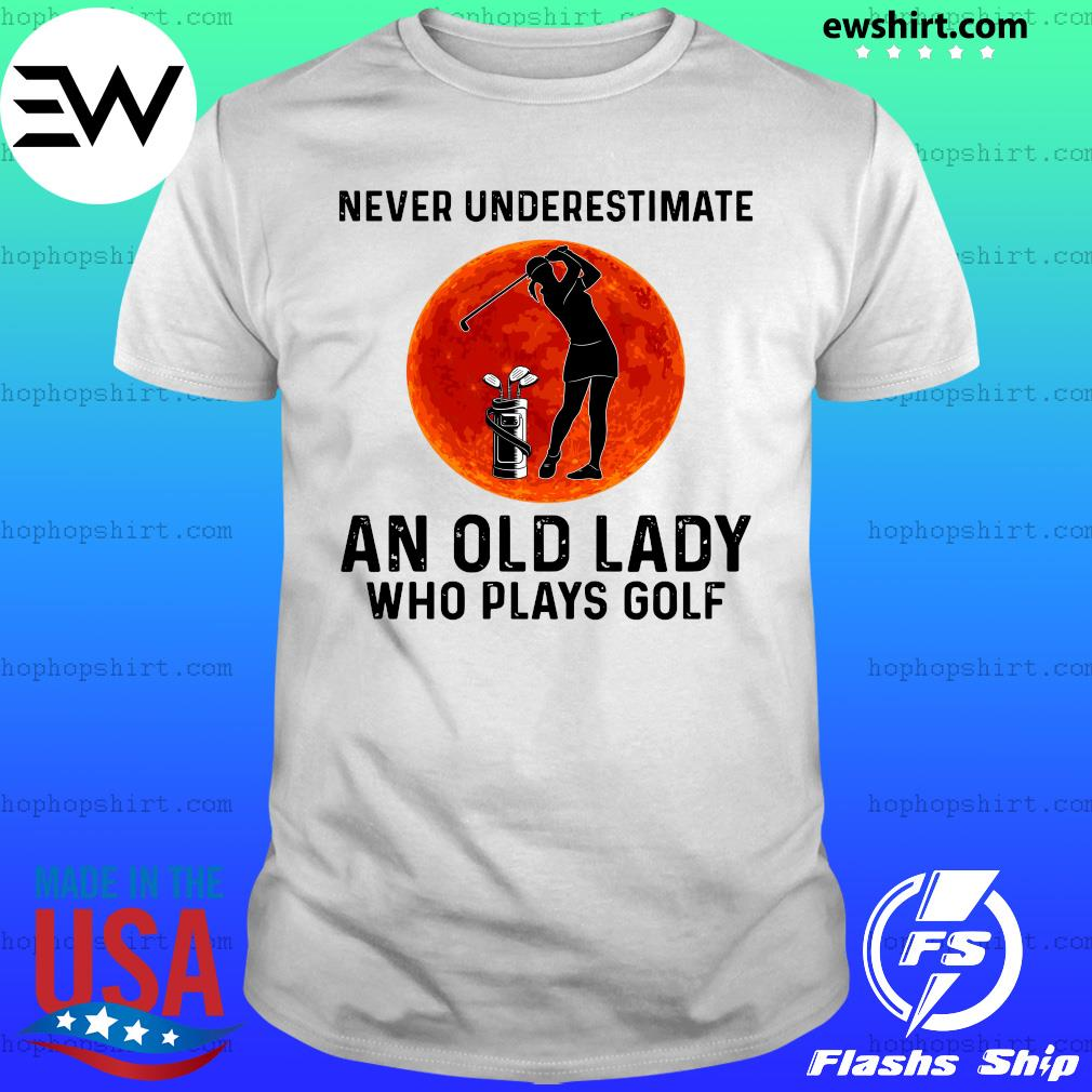 Never underestimate and old lady who plays golf shirt