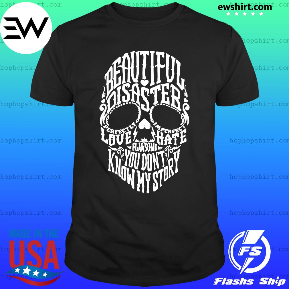 Skull beautiful disaster love hate flawsome you don't know my story shirt