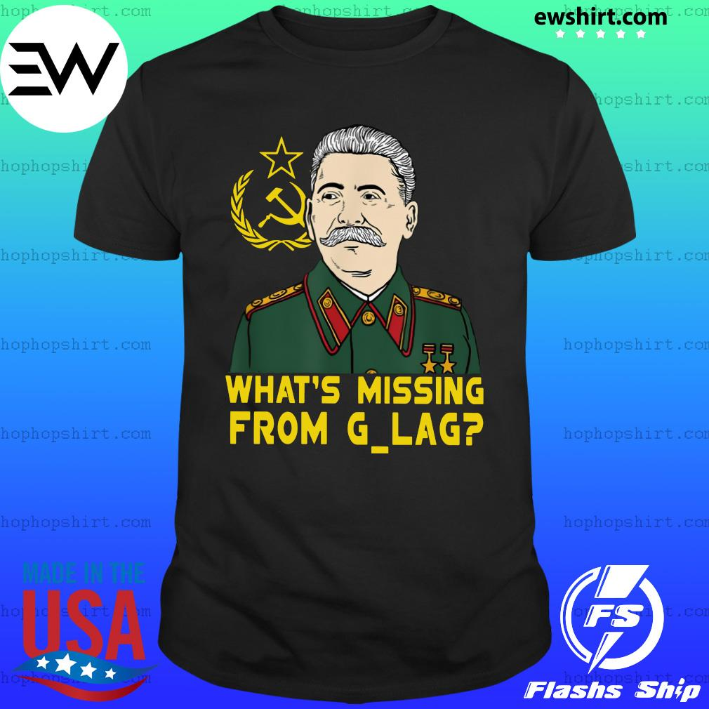 Stalin Communist What's Missing From Gulag T-Shirt