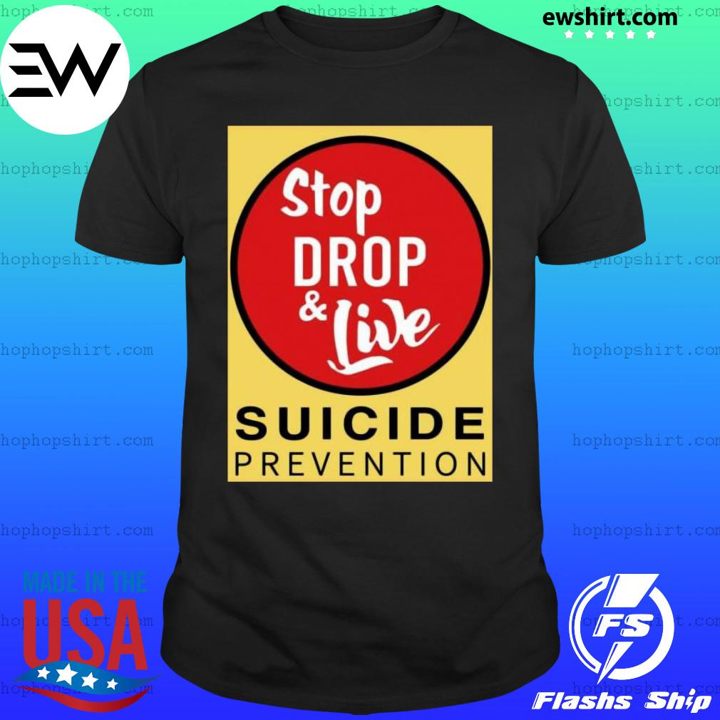 Stop drop and live suicide prevention shirt