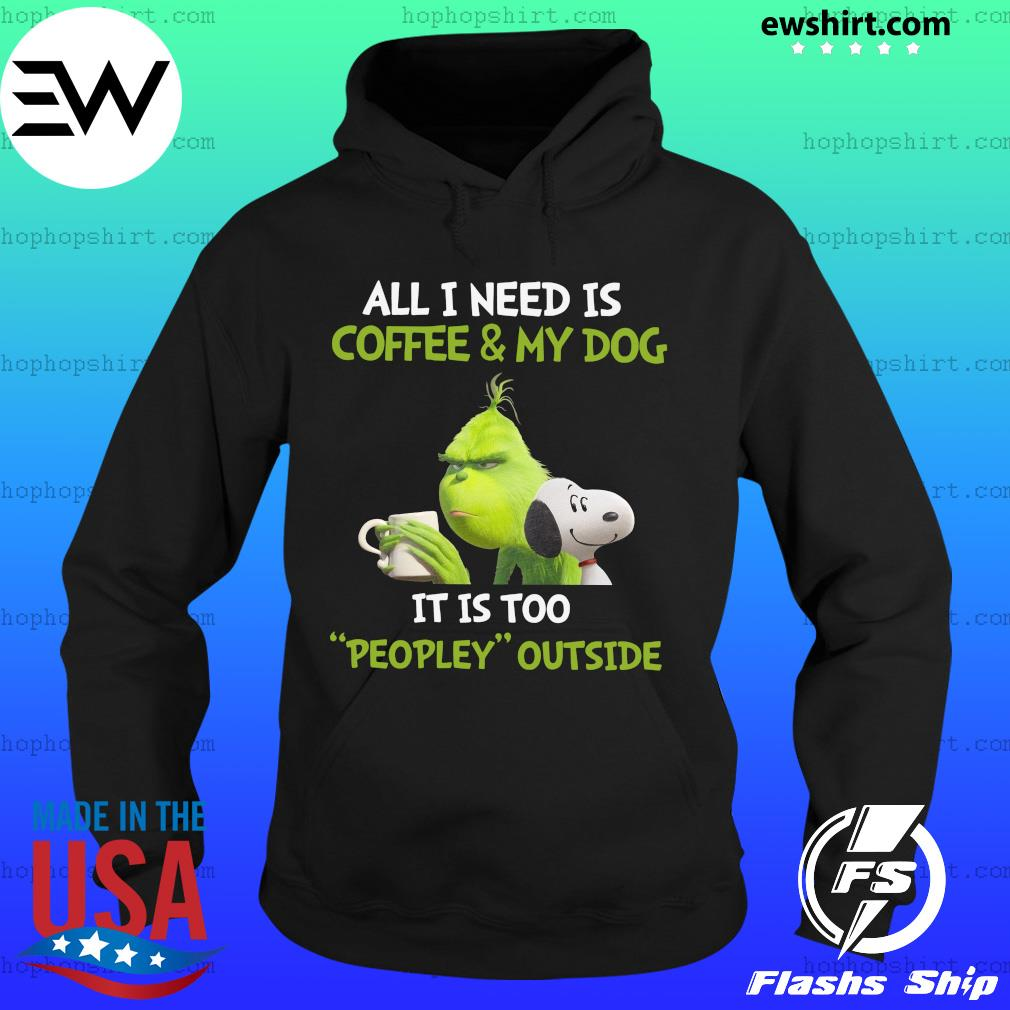 The Grinch and Snoopy All I Need Is Coffee And My Dog It Is Too Peopley Outside Shirt Hoodie