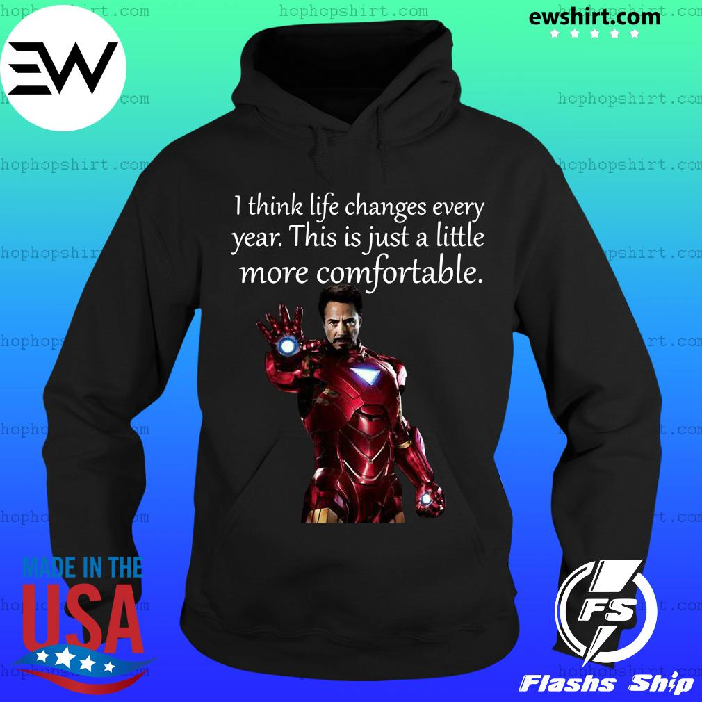 Tony Stark I think life changes every year this is just a little more comfortable s Hoodie