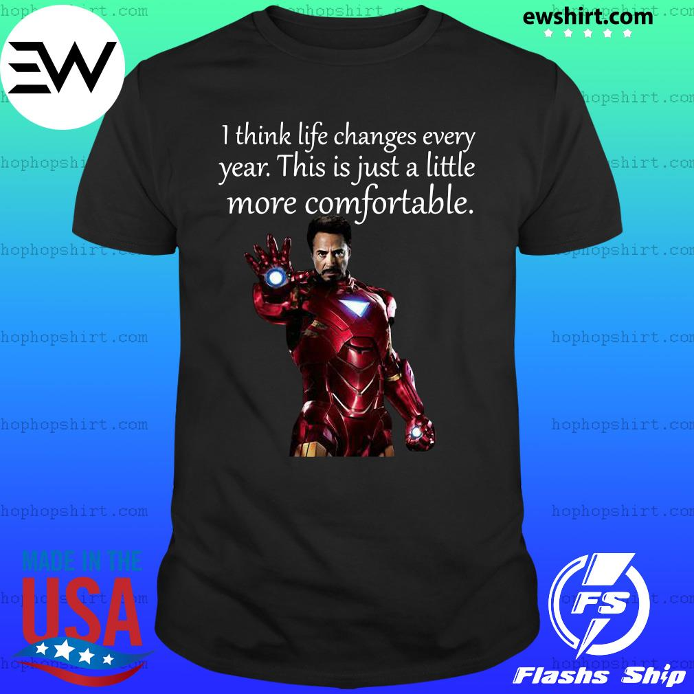 Tony Stark I think life changes every year this is just a little more comfortable shirt