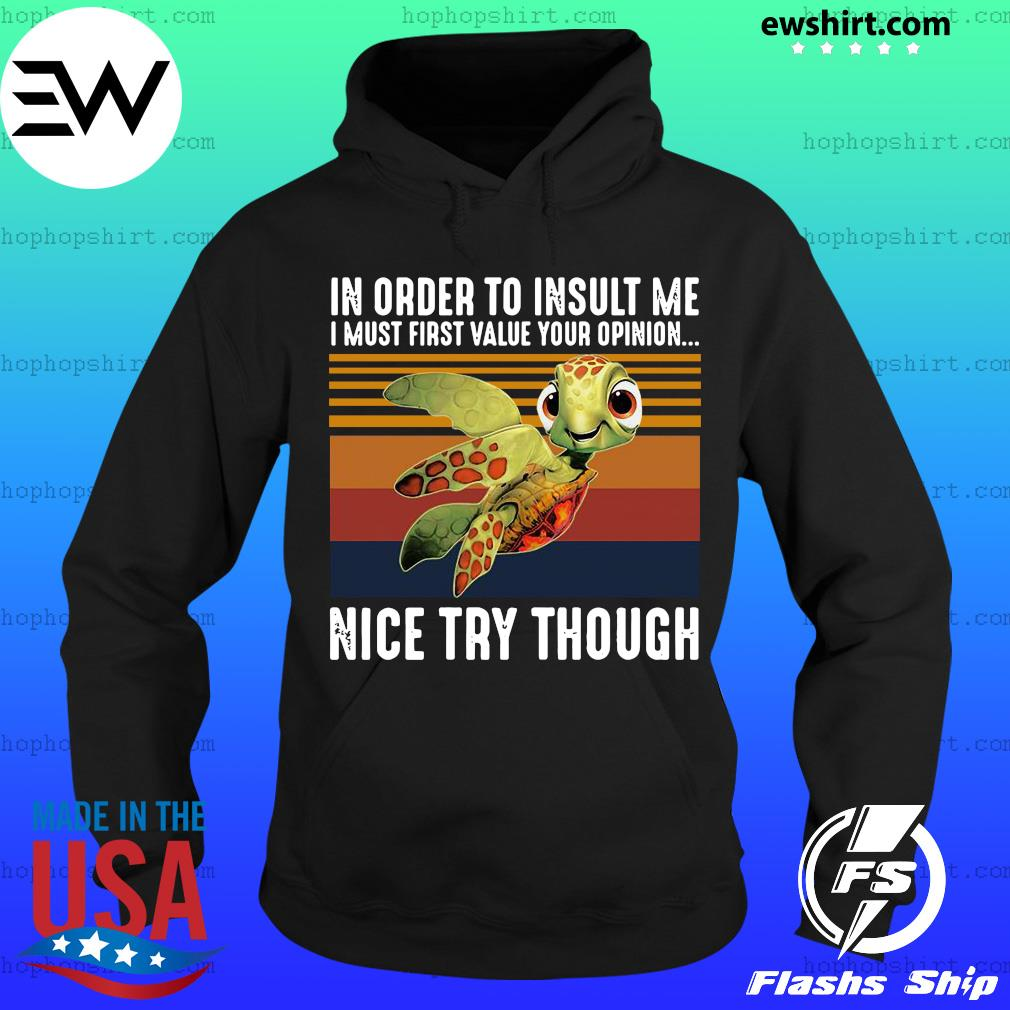 Turtle In Order To Insult Me I Must First Value Your Opinion Nice Try Though Vintage Retro Shirt Hoodie