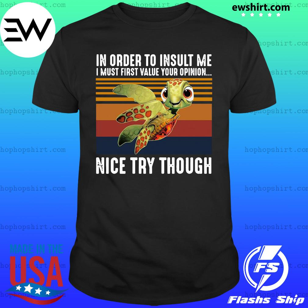Turtle In Order To Insult Me I Must First Value Your Opinion Nice Try Though Vintage Retro Shirt