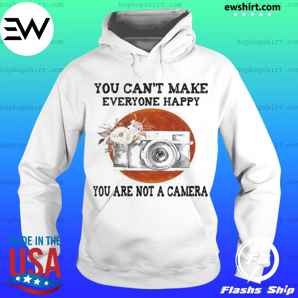 You Can't Make Everyone Happy You Are Not A Camera Flower Sunset s Hoodie