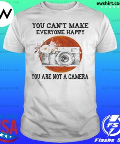 You Can't Make Everyone Happy You Are Not A Camera Flower Sunset shirt
