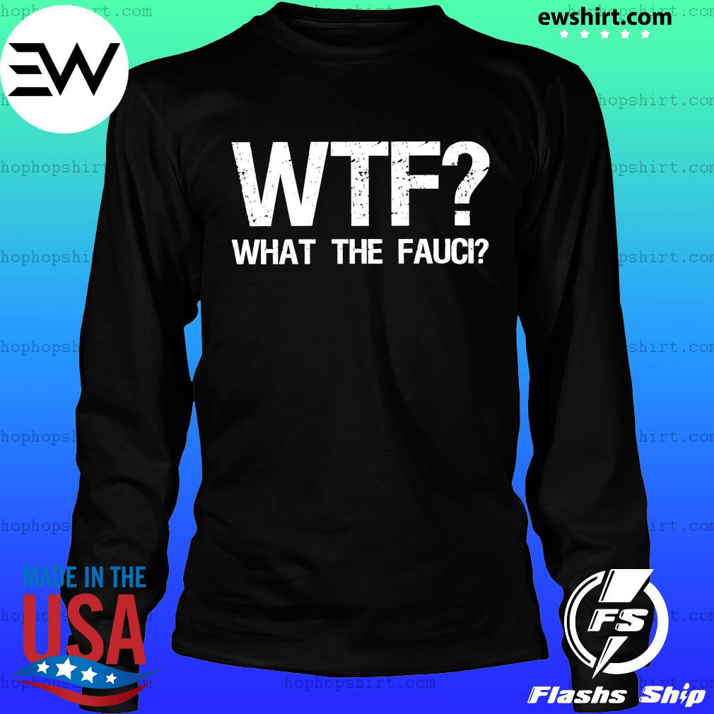 WTF What the Fauci s LongSleeve