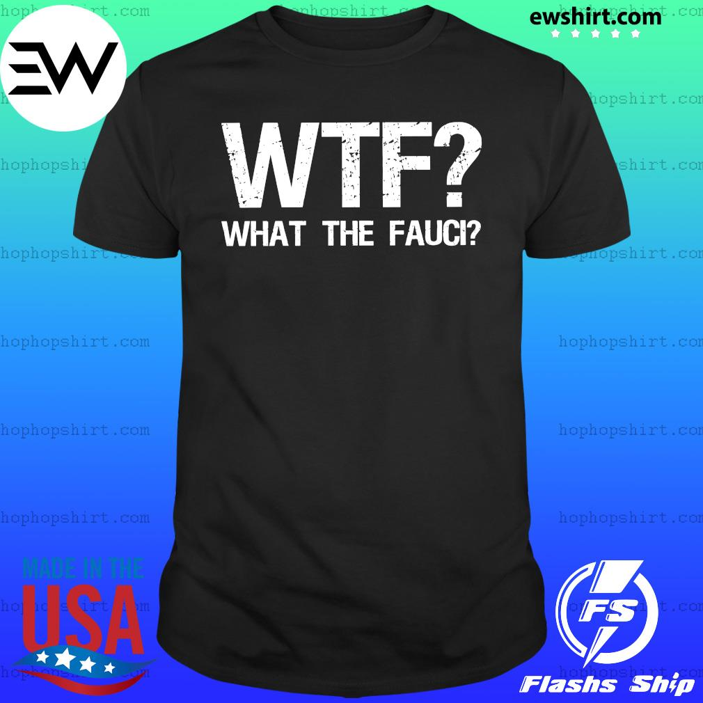 WTF What the Fauci shirt