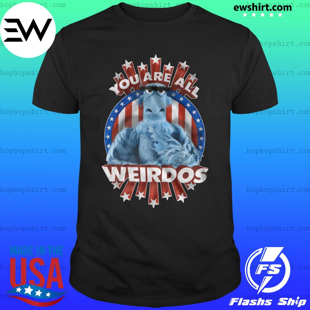 You are all weirdos shirt